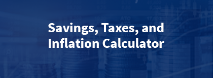 Savings, Taxes, and Inflation Calculator
